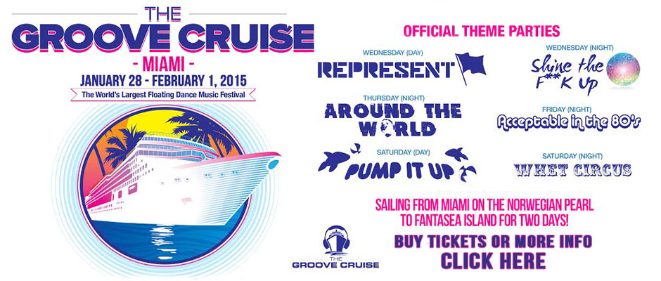 The Groove Cruise Miami January 28th - February 1, 2015 The Worlds Largest Floating Dance Music Festival